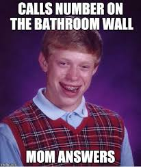 Tombstone Meme Generator - bad luck brian calls number on the bathroom wall mom answers
