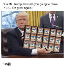 Yugi Memes - so mr trump how are you going to make yu gi oh great again yugioh