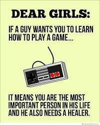 Girls Playing Video Games Meme - dear girls if a guy wants you to learn how to play a game it means