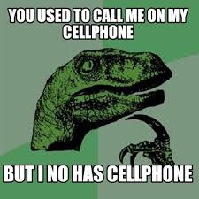 Cellphone Meme - meme creator you used to call me on my cellphone but i no has