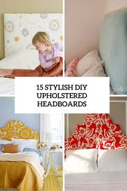Diy Pillow Headboard 15 Cozy Diy Upholstered Headboards For Every Bedroom Shelterness