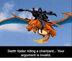 Your Argument Is Invalid Meme - darth vader riding a charizard your argument is invalid darth