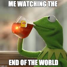 End Of The World Meme - but thats none of my business meme imgflip