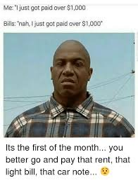 First Of The Month Meme - me i just got paid over 1000 bills nah i just got paid over 1000