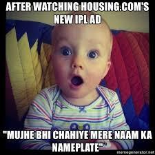 Shock Meme - after watching housing com s new ipl ad mujhe bhi chahiye mere