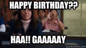 Happy Birthday Gay Meme - happy birthday haa gaaaaay ha gay meme quickmeme