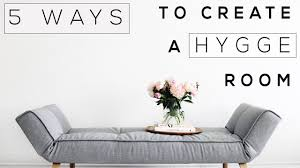 5 tricks to create a hygge room youtube