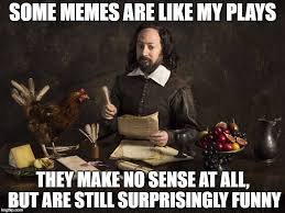 Make A Meme Poster - some memes are like my plays they make no sense at all but are