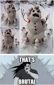 Snowman Meme - brutal snowman is brutal by mr alfrid meme center