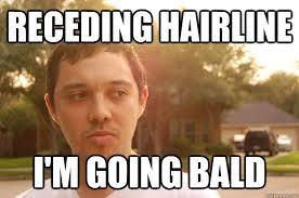 Receding Hairline Meme - receding hairline i m going bald paranoid garage boy quickmeme