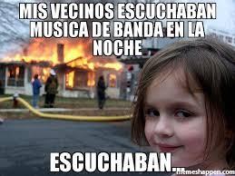 Musica Meme - mis vecinos escuchaban musica de banda en la noche escuchaban