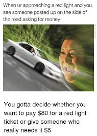 Traffic Light Ticket 25 Best Memes About Asking For Money Asking For Money Memes