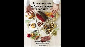 editions sud ouest cuisine improvisations autour du canard editions sud ouest