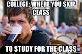 Senior In College Meme - college where you skip class to study for the class the lazy