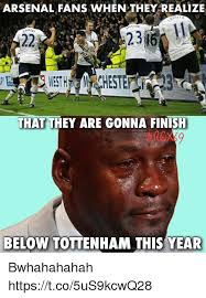 Arsenal Tottenham Meme - arsenal fans when they realize iksen chaol 2316 that they are