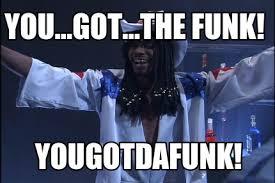 Funk Meme - meme creator you got the funk yougotdafunk meme generator at
