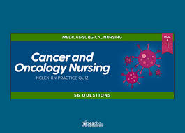 cancer and oncology nursing nclex practice quiz 1 56 questions