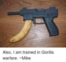 Gorilla Warfare Meme - also i am trained in gorilla warfare mike meme on sizzle