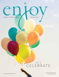 enjoy magazine northern california living u2014october 2017 by enjoy