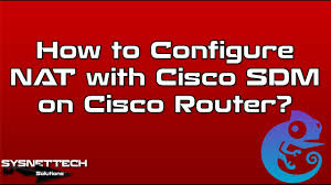 how to configure nat with cisco sdm on cisco router cisco sdm