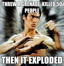 Bruce Lee Meme - threw a grenade killed 50 people then it exploded badass bruce