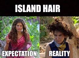Expectation Vs Reality Meme - island hair expectation vs reality survivor