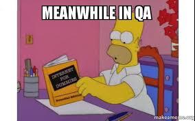 Qa Memes - meanwhile in qa computer homer make a meme