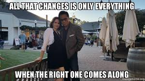 That Changes Everything Meme - all that changes is only everything when the right one comes along