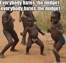 Midget Meme - meme maker everybody hates the midget everybody hates the midget