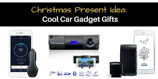 cool gadget gifts cool car gadget gifts for drivers parents teenagers