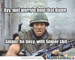 Full Metal Jacket Meme - sniper meme from full metal jacket by eddieforehand meme center