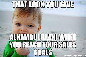 Goals Meme - that look you give alhamdulillah when you reach your sales goals