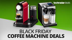 best deals on black friday 2016 the best coffee machine deals on black friday 2016 techradar