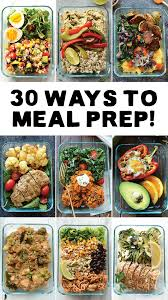 food prep meals meal prep your way in to 2017 with 30 different ways to meal prep