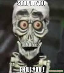 Stop It You Meme - stop it you i kill you meme achmed 54263 memeshappen