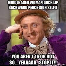 Peace Sign Meme - middle aged woman duck lip backward peace sign selfie you aren t 16