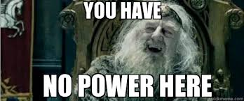 Power Meme - you have no power here weknowmemes generator