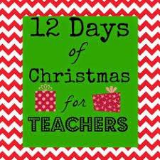 12 days of christmas for teachers marci coombs teacher blog
