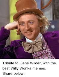 Willy Wonka Meme Picture - tribute to gene wilder with the best willy wonka memes share below