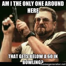 Bowling Memes - i went bowling tonight as i looked at other people s scores i