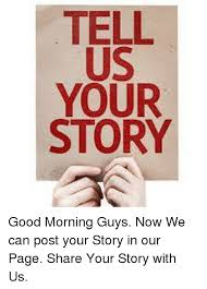 Your Story Meme - tell us your story good morning guys now we can post your story in
