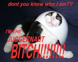 Juggernaut Meme - image 15271 i m the juggernaut bitch know your meme