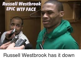 Wtf Face Meme - russell westbrook epic wtf face russell westbrook has it down
