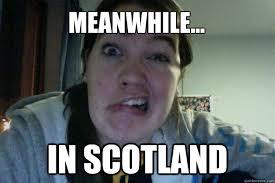 Scottish Meme - meanwhile in scotland mel meme scotland quickmeme