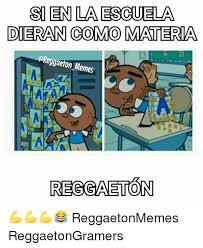 Memes D - si en ladescuela dieran como materia reggaeton memes d