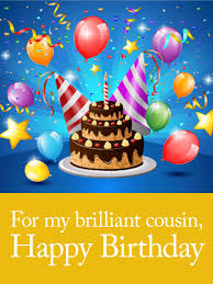 cousin birthday card for my brilliant cousin happy birthday card everything they
