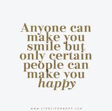 anyone can make you smile but only certain can make you happy