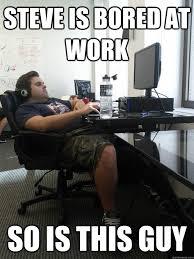 Bored At Work Meme - bored at work memes image memes at relatably com