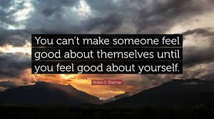 You Can T Make Someone Love You Quotes by Robin S Sharma Quote U201cyou Can U0027t Make Someone Feel Good About