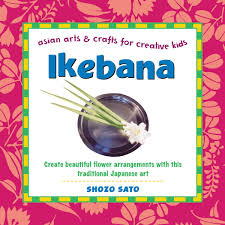 ikebana asian arts and crafts for creative kids shozo sato
